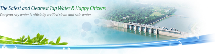 The Safest and Cleanest Top Water & Happy Citizens. Daejeon city water is officially verified clean and safe water.